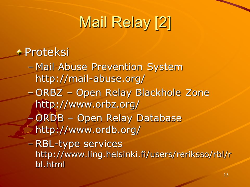 Mail Relay [2] Proteksi. Mail Abuse Prevention System http://mail-abuse.org/ ORBZ – Open Relay Blackhole Zone http://www.orbz.org/